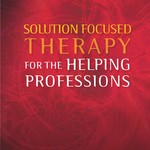 Solution Focused Therapy for the Helping Professions